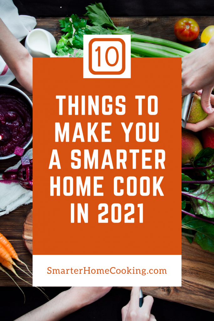 10 Things To Make You A Smarter Home Cook in 2021